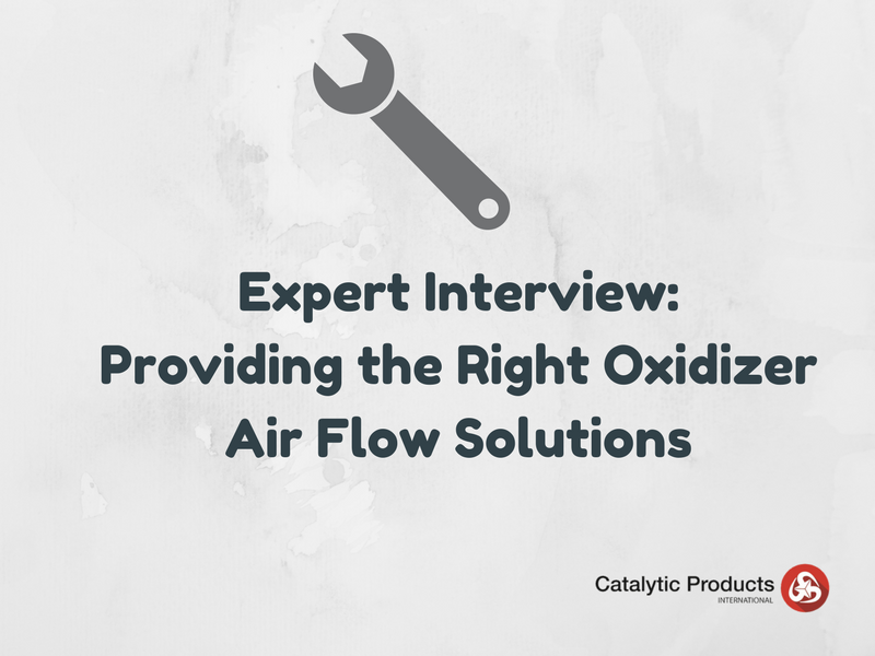 Expert Interview: Providing the Right Oxidizer Air Flow Solutions